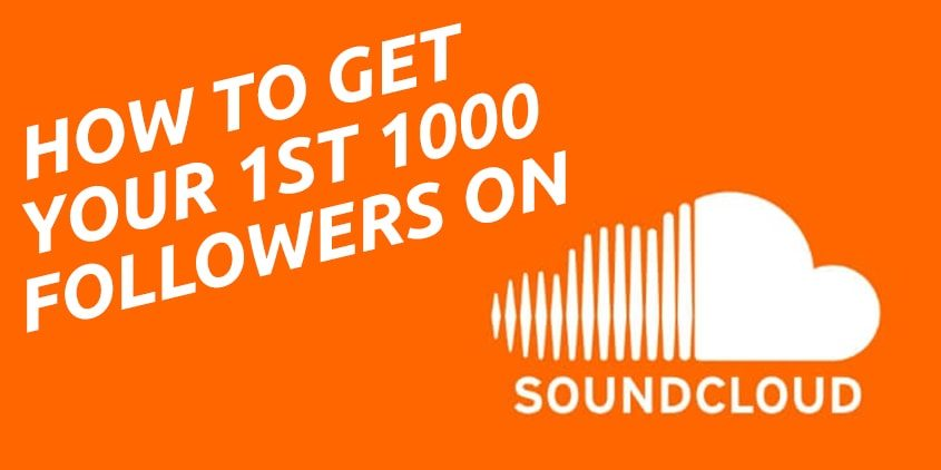 How To Get Your First 1000 SoundCloud Followers