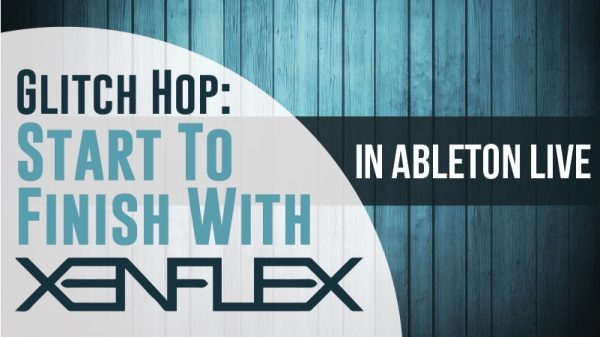 11. Glitch Hop Start To Finish With Xenflex D2