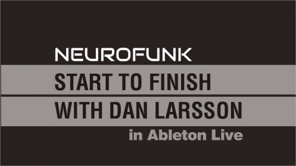 4. Neurofunk Start To Finish With Dan Larsson D2 1